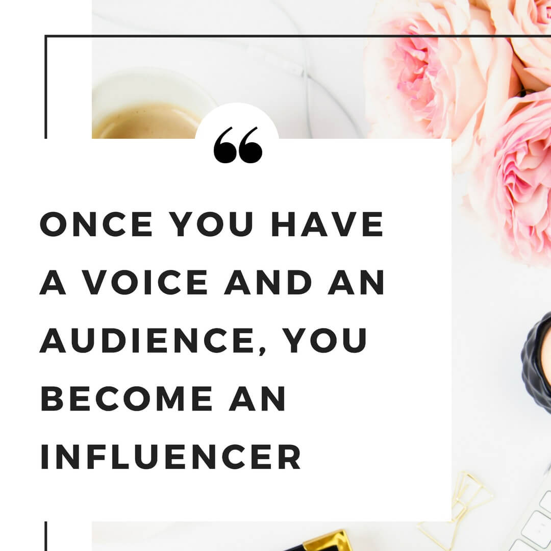 Once you have a voice, you are an influencer