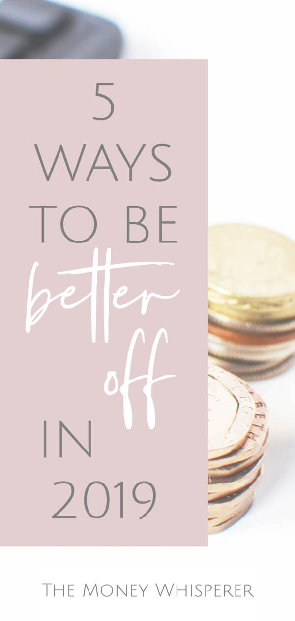 5 ways to be better off in 2019. Simple ways to save money this year. #savemoney #saving #betteroff #moneymatters