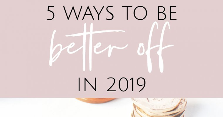 be better off in 2019 by following these simple tips