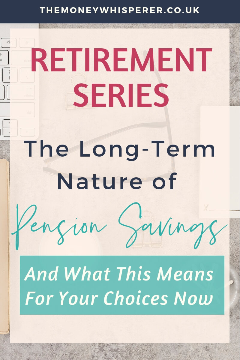 THE LONG-TERM NATURE OF PENSION SAVINGS : and whay this means for your choices NOW #retirement #pensions #financialplanning