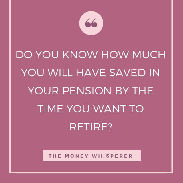 Do you how much you will have saved in to your pension by the time you want to retire?