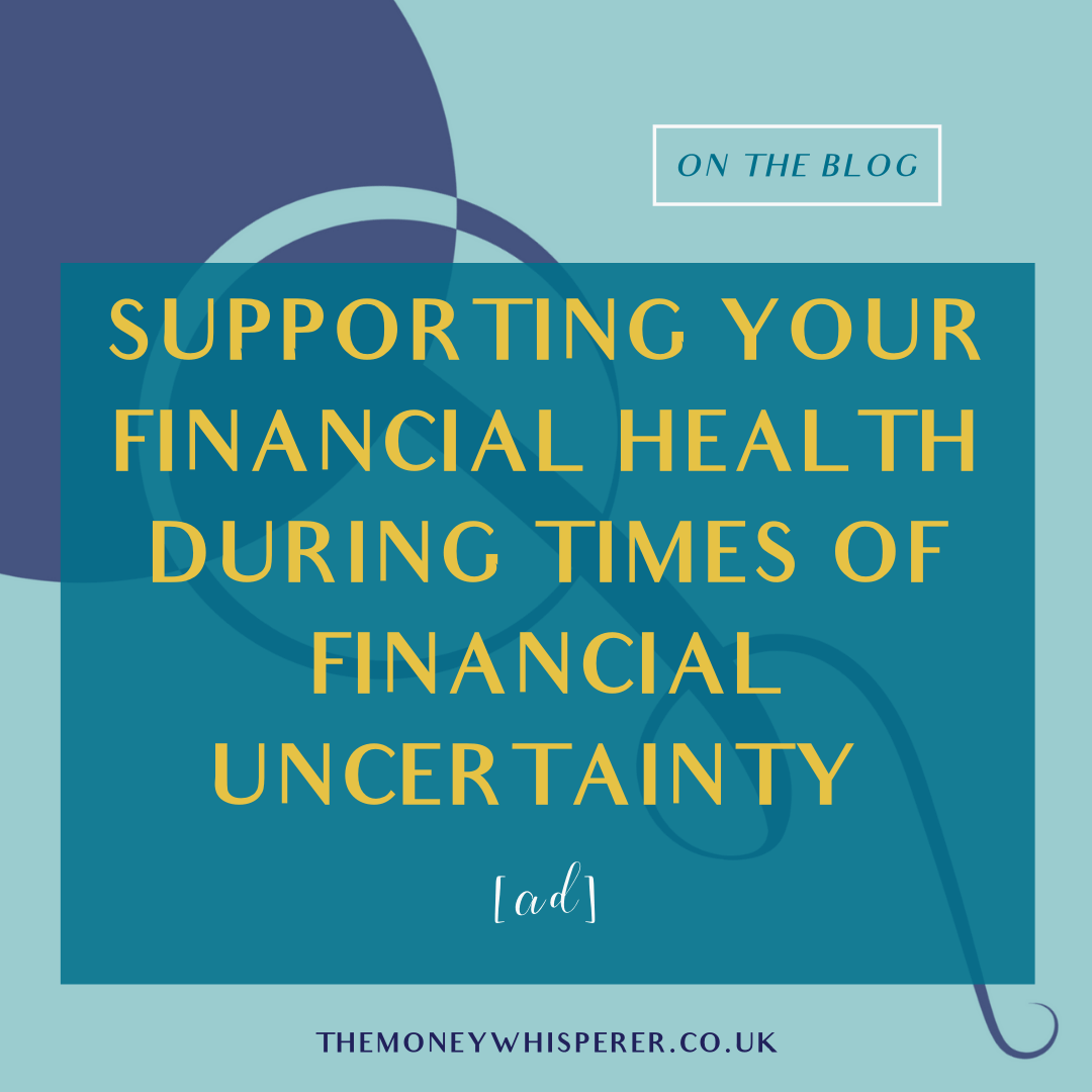 Supporting your financial health during times of financial uncertainty [AD]